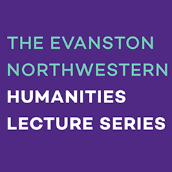 Evanston Northwestern Humanities Lecture Series graphic